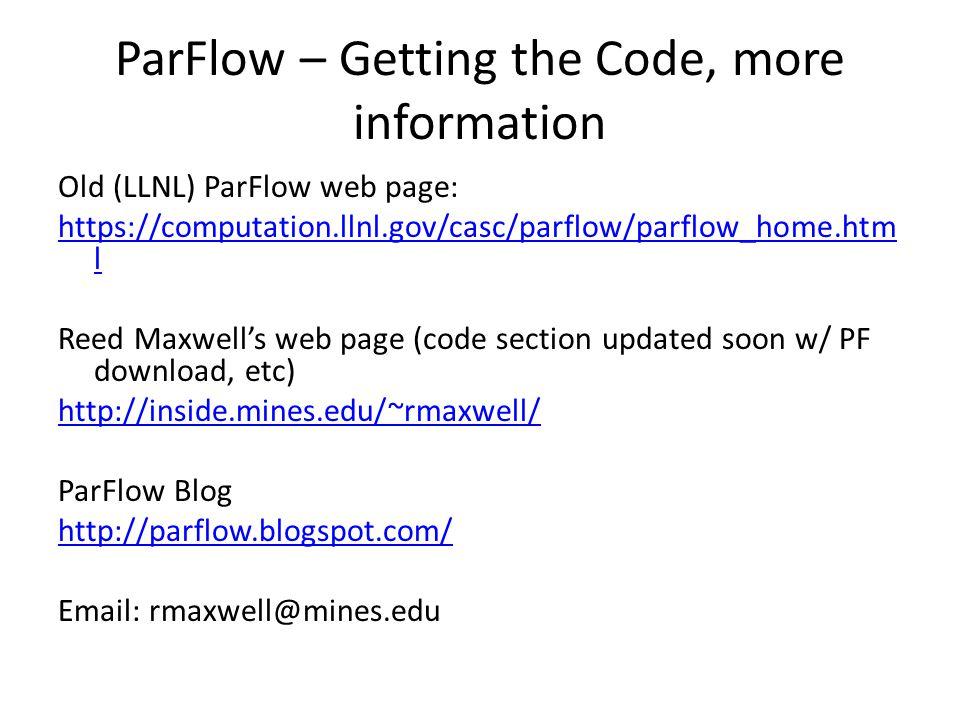 ParFlow – Getting the Code, more information Old (LLNL) ParFlow web page: https://computation.llnl.gov/casc/parflow/parflow_home.htm l Reed Maxwell's