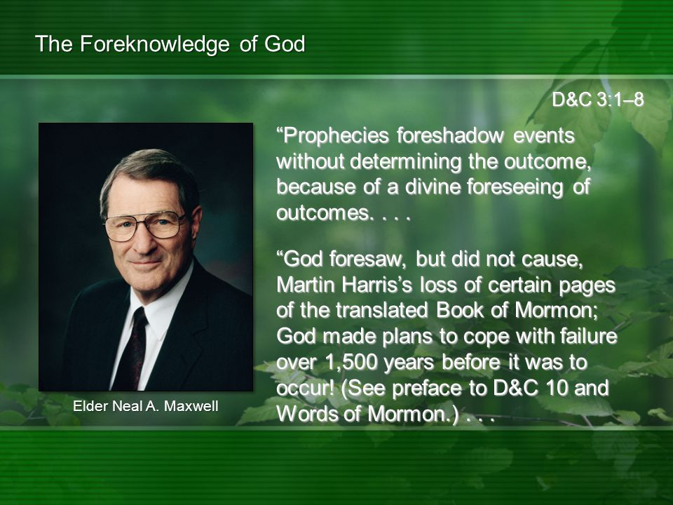 D&C 3:1–8 The Foreknowledge of God Prophecies foreshadow events without determining the outcome, because of a divine foreseeing of outcomes....