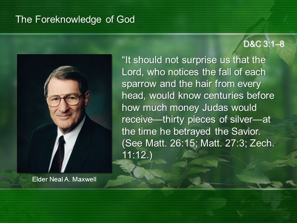 D&C 3:1–8 The Foreknowledge of God Quite understandably, the manner in which things unfold seems to us mortals to be so natural.