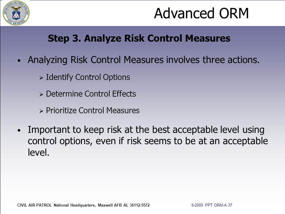 Advanced ORM CIVIL AIR PATROL National Headquarters, Maxwell AFB AL 36112-5572 9-2009 PPT ORM-A.37 Analyzing Risk Control Measures involves three acti