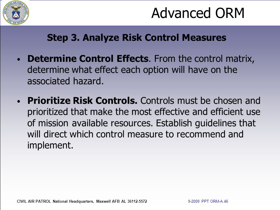 Advanced ORM CIVIL AIR PATROL National Headquarters, Maxwell AFB AL 36112-5572 9-2009 PPT ORM-A.46 Determine Control Effects. From the control matrix,