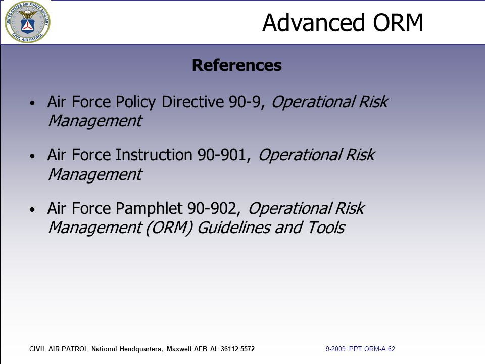 Advanced ORM CIVIL AIR PATROL National Headquarters, Maxwell AFB AL 36112-5572 9-2009 PPT ORM-A.62 Air Force Policy Directive 90-9, Operational Risk M