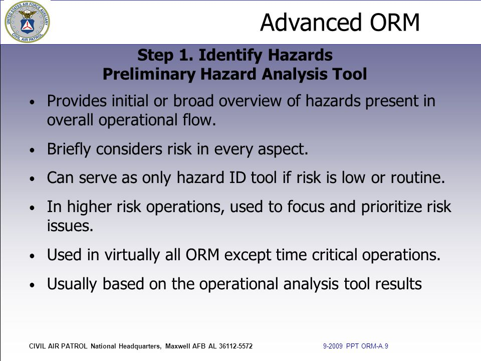 Advanced ORM CIVIL AIR PATROL National Headquarters, Maxwell AFB AL 36112-5572 9-2009 PPT ORM-A.9 Provides initial or broad overview of hazards presen
