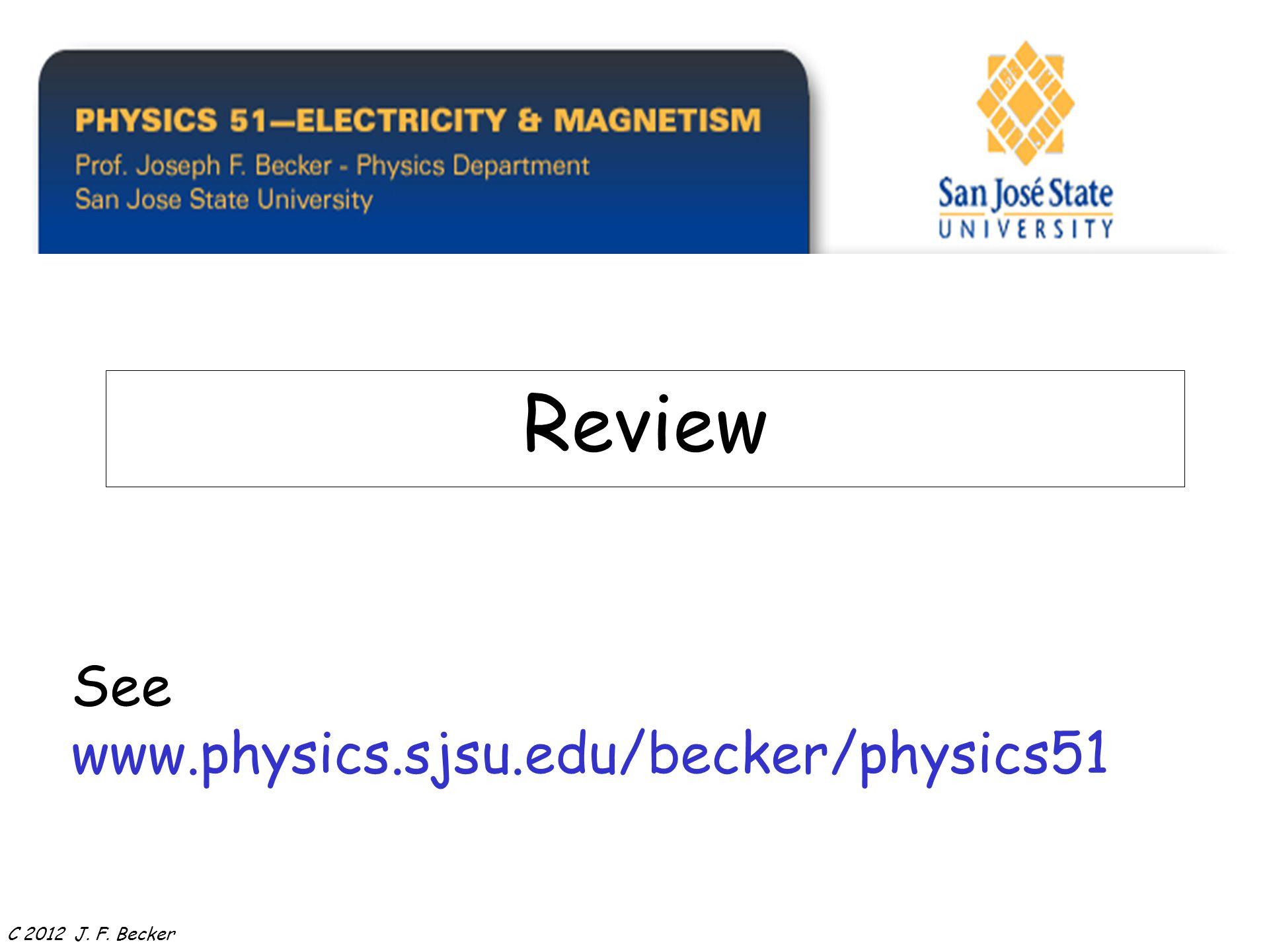See www.physics.sjsu.edu/becker/physics51 Review C 2012 J. F. Becker