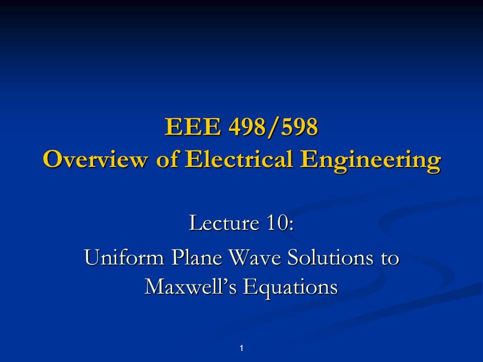 Lecture 10 2 Lecture 10 Objectives To study uniform plane wave solutions to Maxwell's equations: To study uniform plane wave solutions to Maxwell's equations: In the time domain for a lossless medium.
