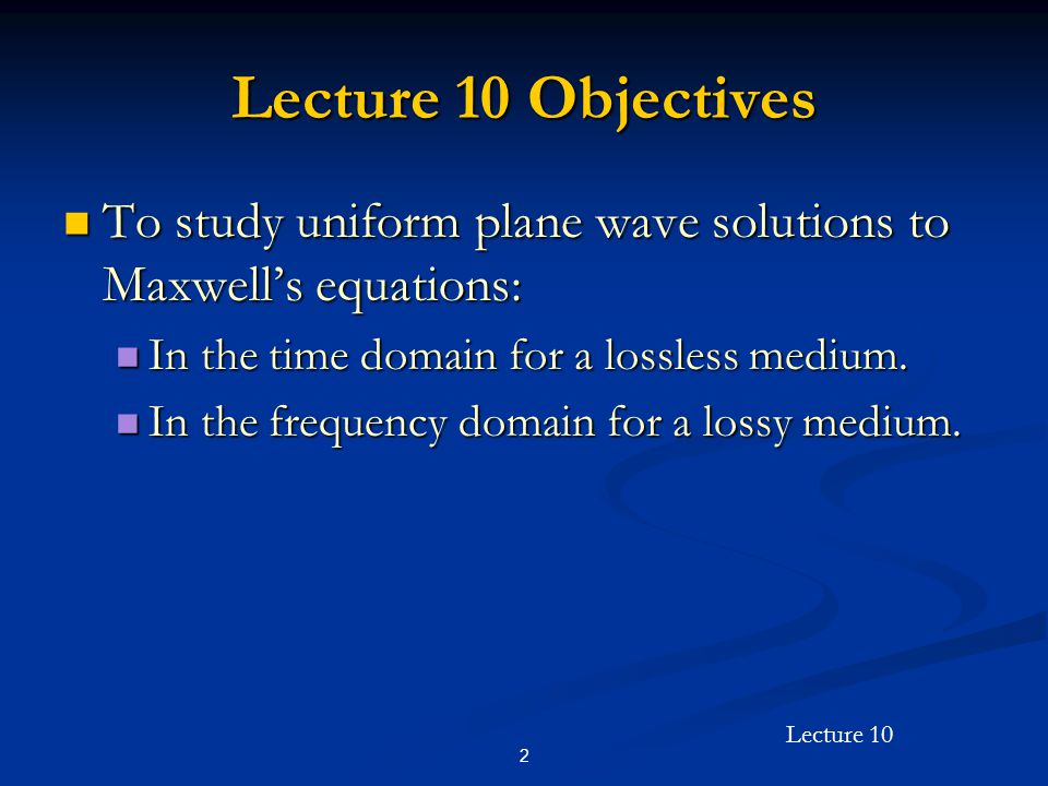 Lecture 10 33 Uniform Plane Wave Solutions in the Frequency Domain (Cont'd) The propagation constant is a complex number that can be written as The propagation constant is a complex number that can be written as attenuation constant (Np/m) phase constant (rad/m) (m -1 )