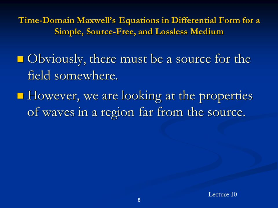 Lecture 10 49 Plane Wave Propagation in Lossy Media Assume a wave propagating in the + z - direction: Assume a wave propagating in the + z - direction: We consider two special cases: We consider two special cases: Low-loss dielectric.