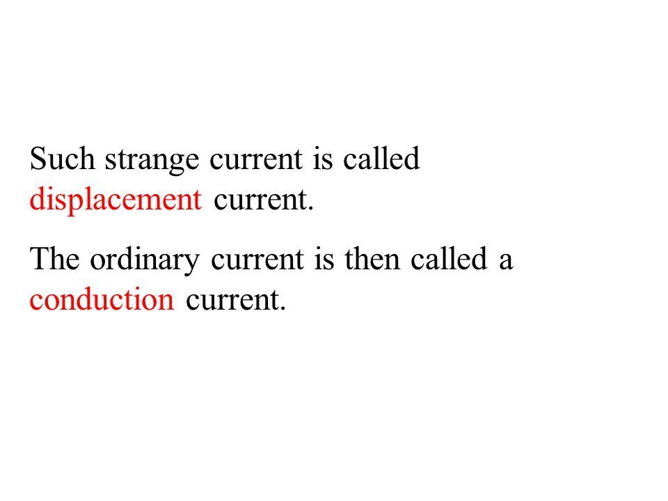 Such strange current is called displacement current. The ordinary current is then called a conduction current.