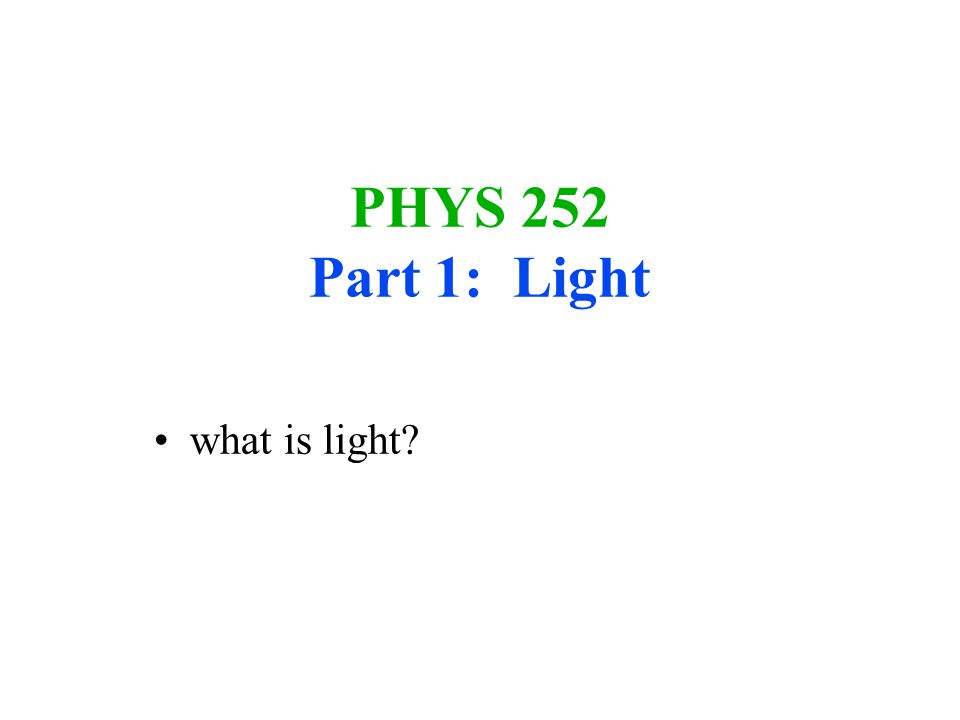PHYS 252 Part 1: Light what is light