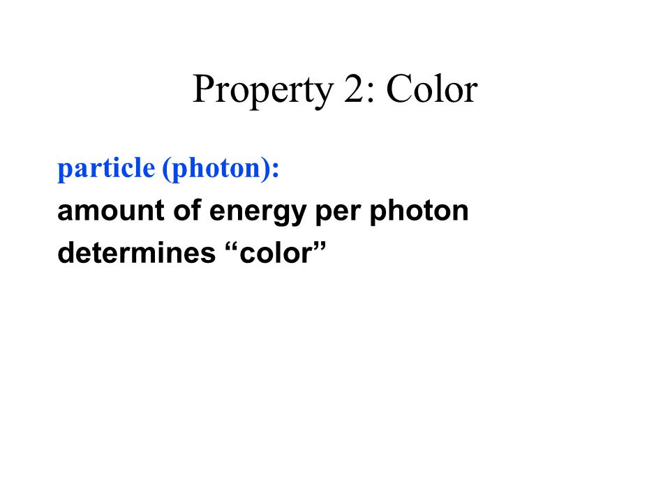 Property 2: Color particle (photon): amount of energy per photon determines color