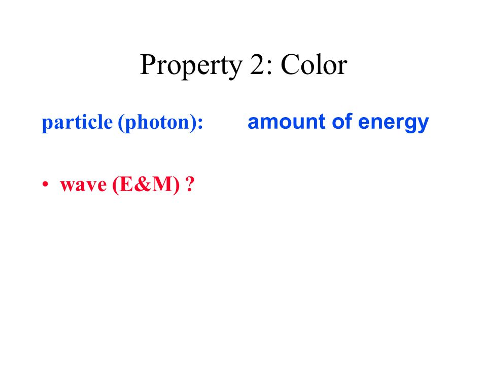 Property 2: Color particle (photon): amount of energy wave (E&M)