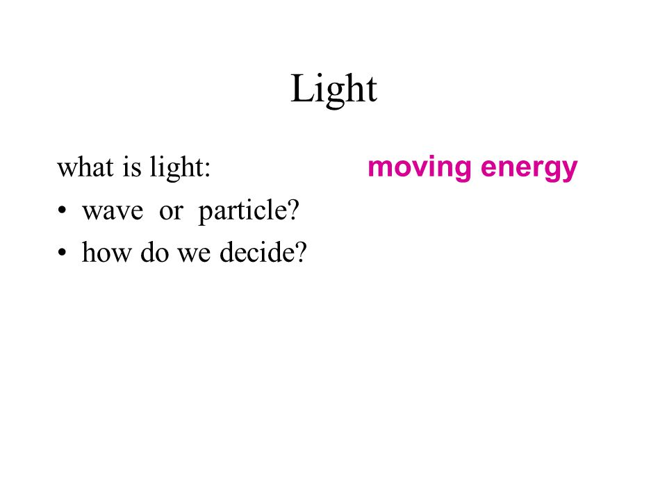 Property 1: Speed of Light particle (photon): no prediction wave (E&M): in vacuum, v = c; in material, v < c we'll come back to this when we look at property 4 (refraction) and in Part 4 of the course when we look at Special Relativity.