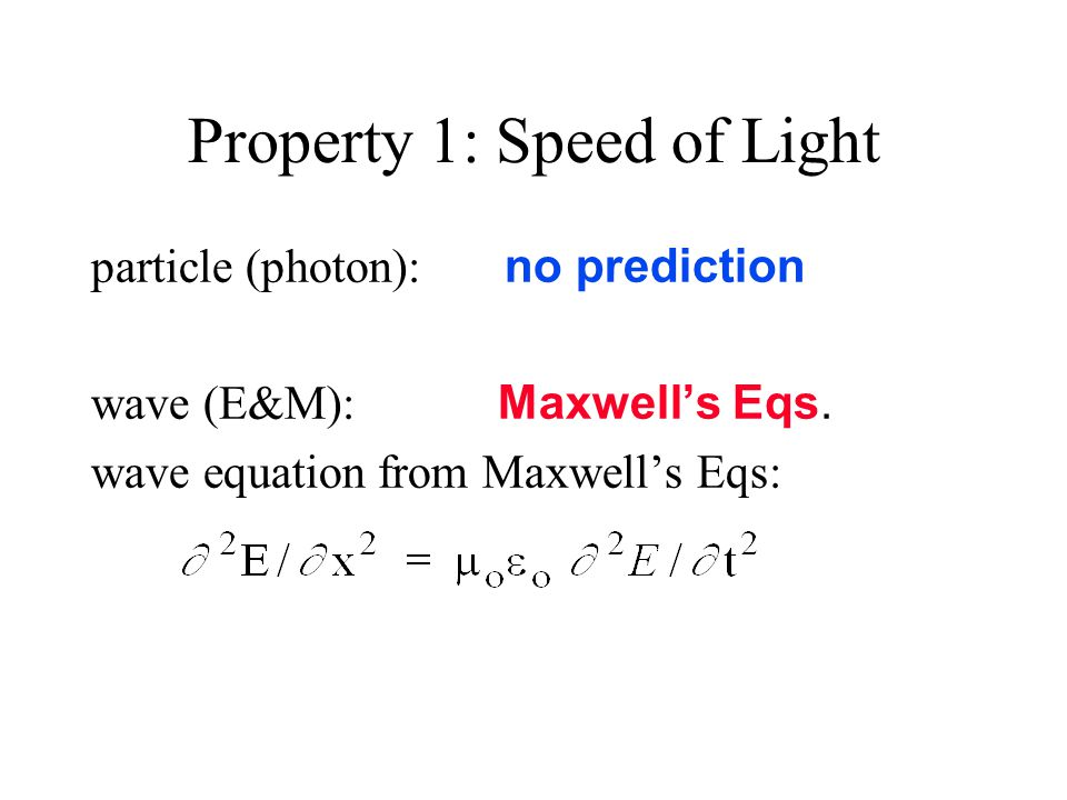 Property 1: Speed of Light particle (photon): no prediction wave (E&M): Maxwell's Eqs.