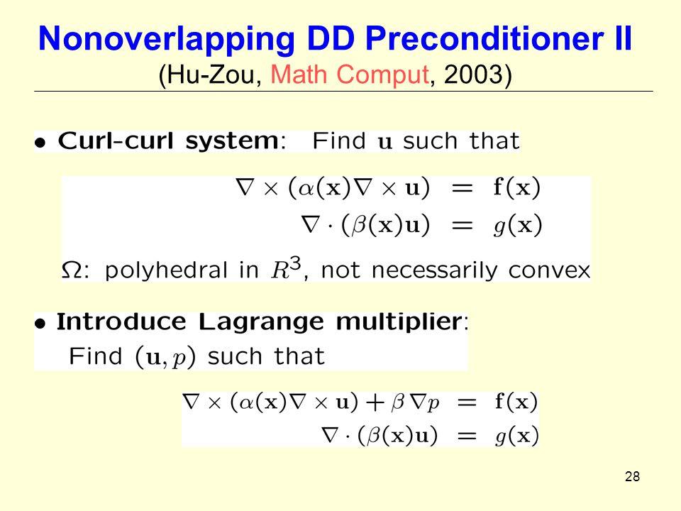 28 Nonoverlapping DD Preconditioner II (Hu-Zou, Math Comput, 2003)