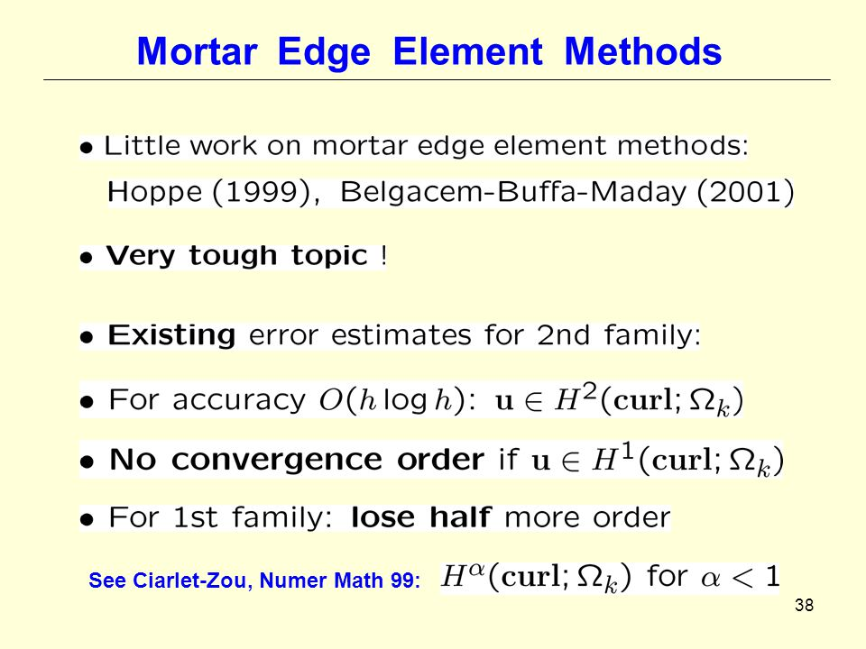 38 Mortar Edge Element Methods See Ciarlet-Zou, Numer Math 99: