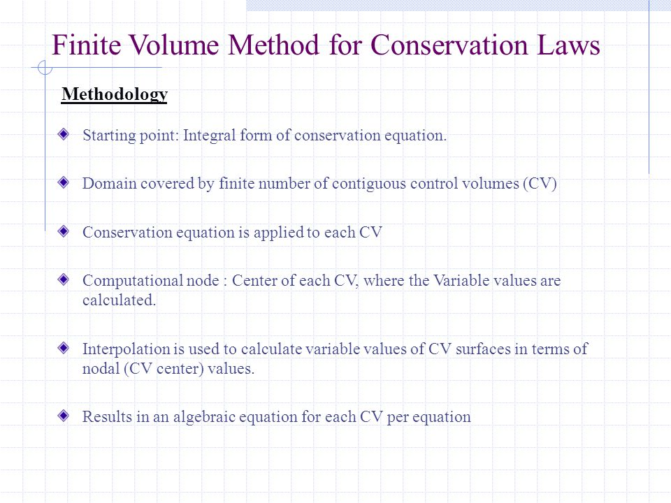 Finite Volume Method for Conservation Laws Starting point: Integral form of conservation equation.
