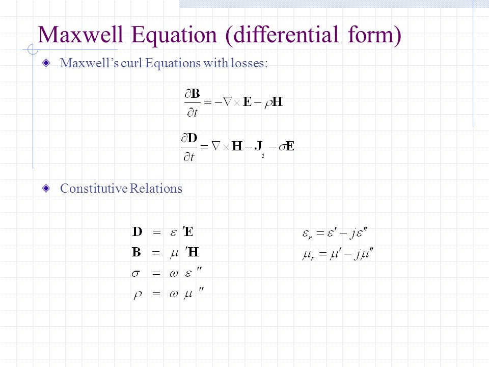 Maxwell's curl Equations with losses: Constitutive Relations Maxwell Equation (differential form)