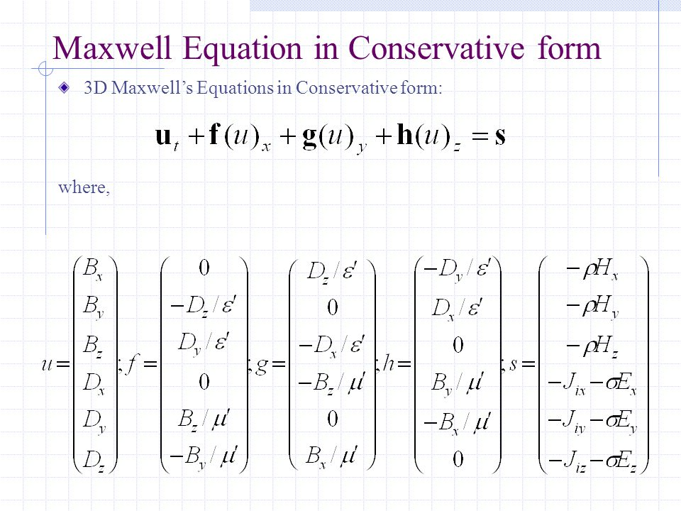 3D Maxwell's Equations in Conservative form: where, Maxwell Equation in Conservative form