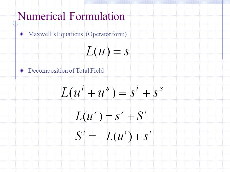 Numerical Formulation Maxwell's Equations (Operator form) Decomposition of Total Field