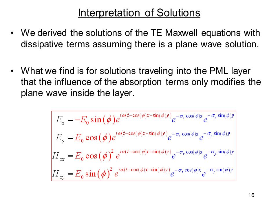 16 Interpretation of Solutions We derived the solutions of the TE Maxwell equations with dissipative terms assuming there is a plane wave solution. Wh