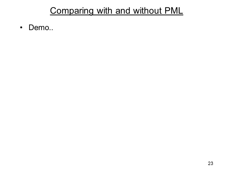 23 Comparing with and without PML Demo..