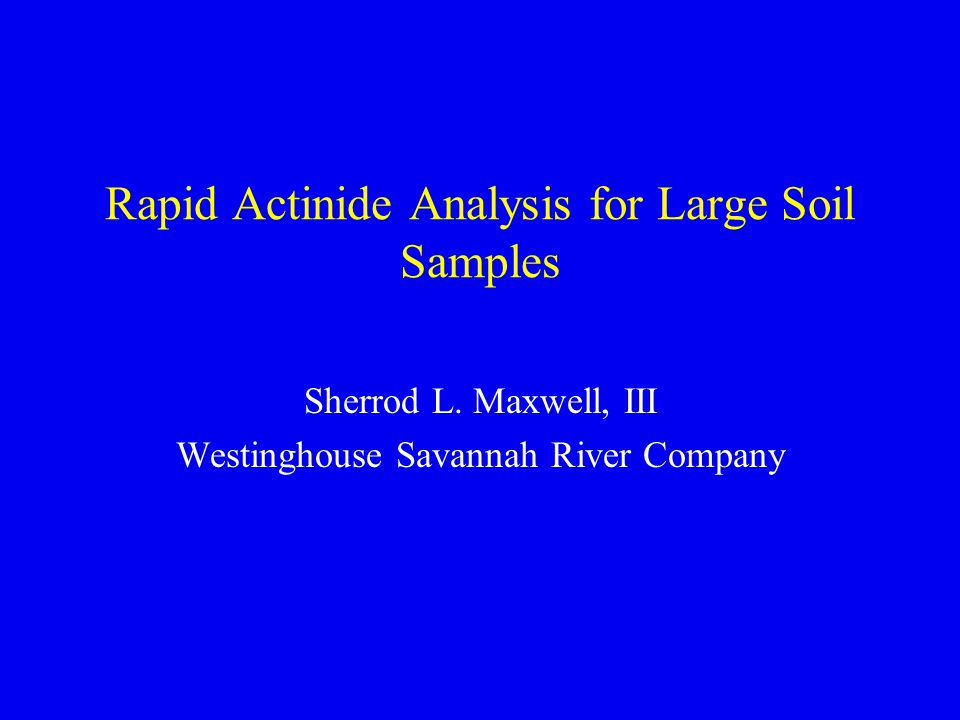 Background Need for improved analysis of large soil samples for actinides –large sample size - lower detection limits –total dissolution-refractory actinides –minimize problems with column load solutions –removal of soil matrix interferences –consistency in tracer recoveries –good alpha peak resolution