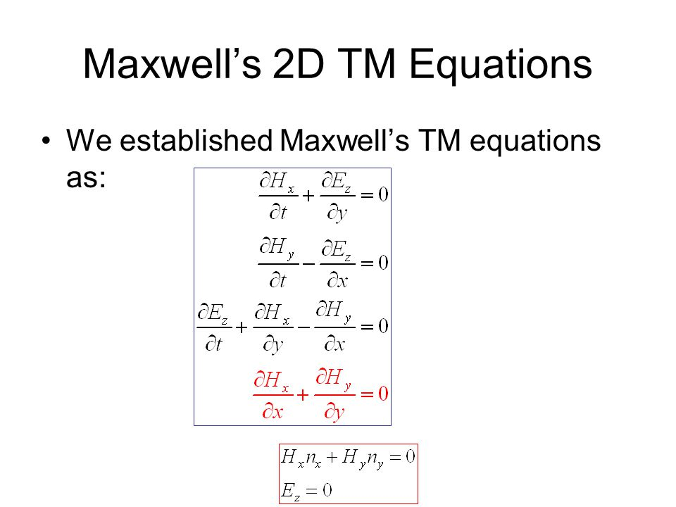 Maxwell's 2D TM Equations We established Maxwell's TM equations as: We added PEC boundary conditions (say suitable for a domain bounded by a superconducting material):