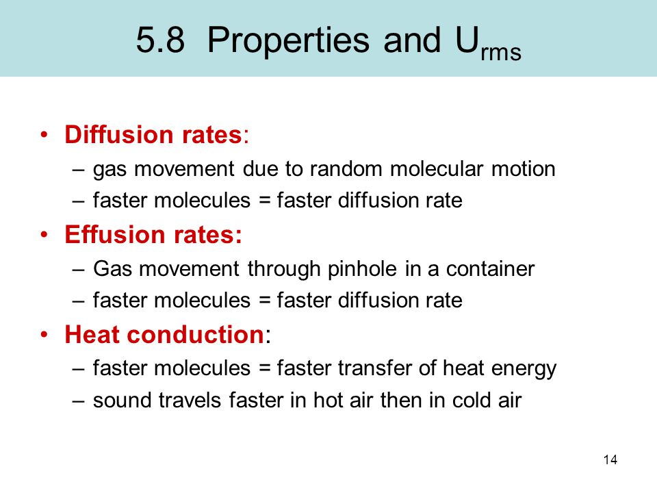 14 5.8 Properties and U rms Diffusion rates: –gas movement due to random molecular motion –faster molecules = faster diffusion rate Effusion rates: –G