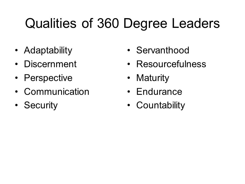 Qualities of 360 Degree Leaders Adaptability Discernment Perspective Communication Security Servanthood Resourcefulness Maturity Endurance Countabilit
