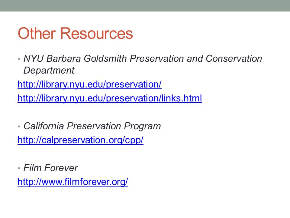 Other Resources NYU Barbara Goldsmith Preservation and Conservation Department http://library.nyu.edu/preservation/ http://library.nyu.edu/preservatio