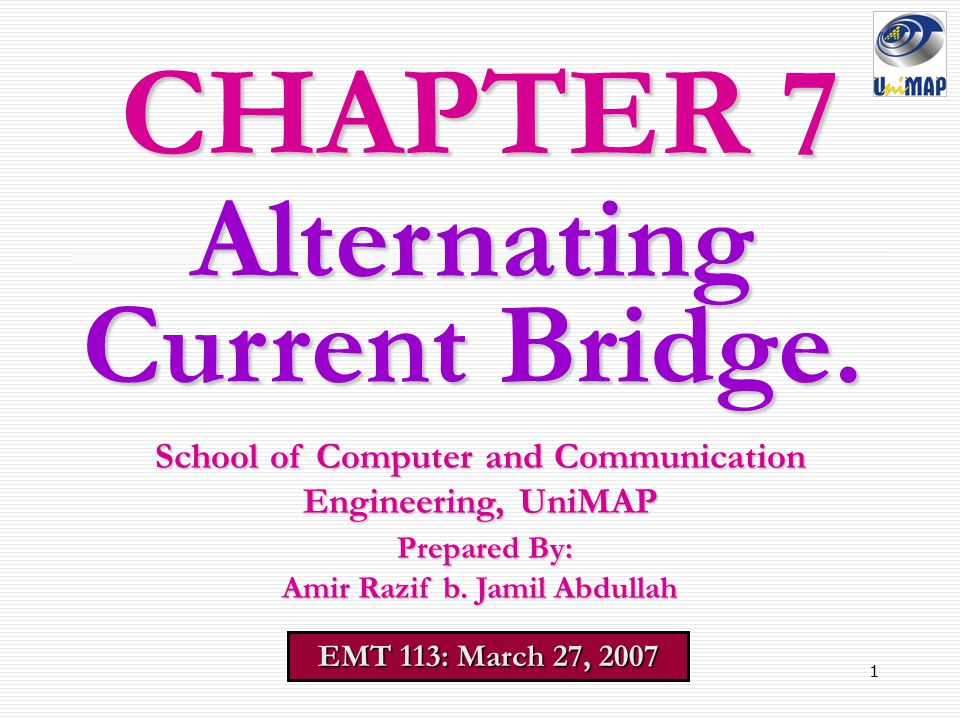 1 CHAPTER 7 EMT 113: March 27, 2007 School of Computer and Communication Engineering, UniMAP Prepared By: Prepared By: Amir Razif b. Jamil Abdullah Al