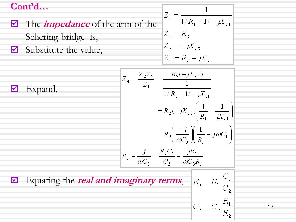 17  The impedance of the arm of the Schering bridge is,  Substitute the value,  Expand,  Equating the real and imaginary terms,Cont'd…