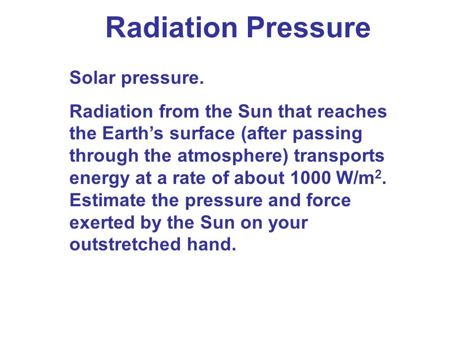 Radiation Pressure Solar pressure. Radiation from the Sun that reaches the Earth's surface (after passing through the atmosphere) transports energy at