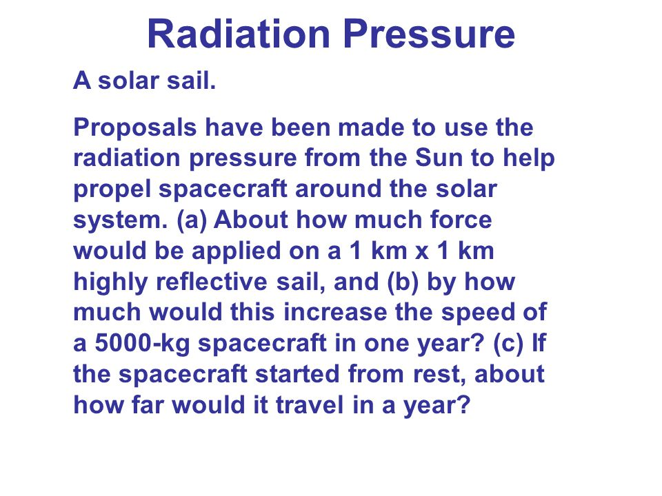 Radiation Pressure A solar sail. Proposals have been made to use the radiation pressure from the Sun to help propel spacecraft around the solar system