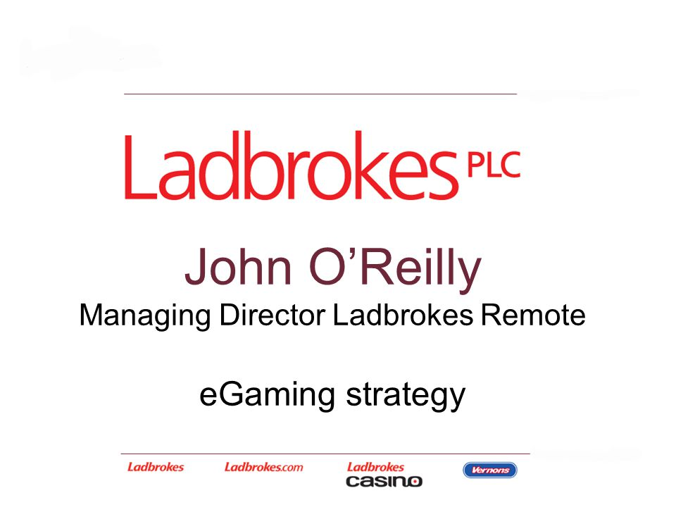 John O'Reilly Managing Director Ladbrokes Remote eGaming strategy