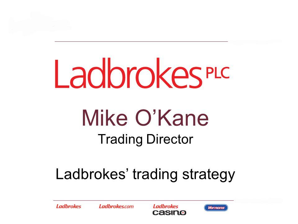 Mike O'Kane Trading Director Ladbrokes' trading strategy