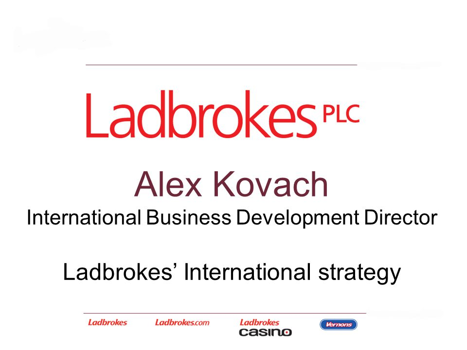 Alex Kovach International Business Development Director Ladbrokes' International strategy