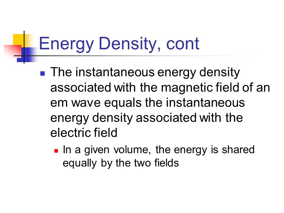 Energy Density, cont The instantaneous energy density associated with the magnetic field of an em wave equals the instantaneous energy density associa