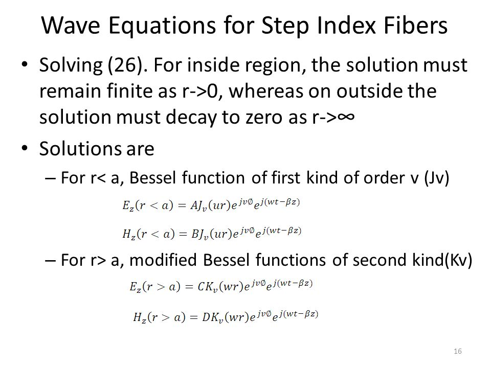 Wave Equations for Step Index Fibers Solving (26). For inside region, the solution must remain finite as r->0, whereas on outside the solution must de