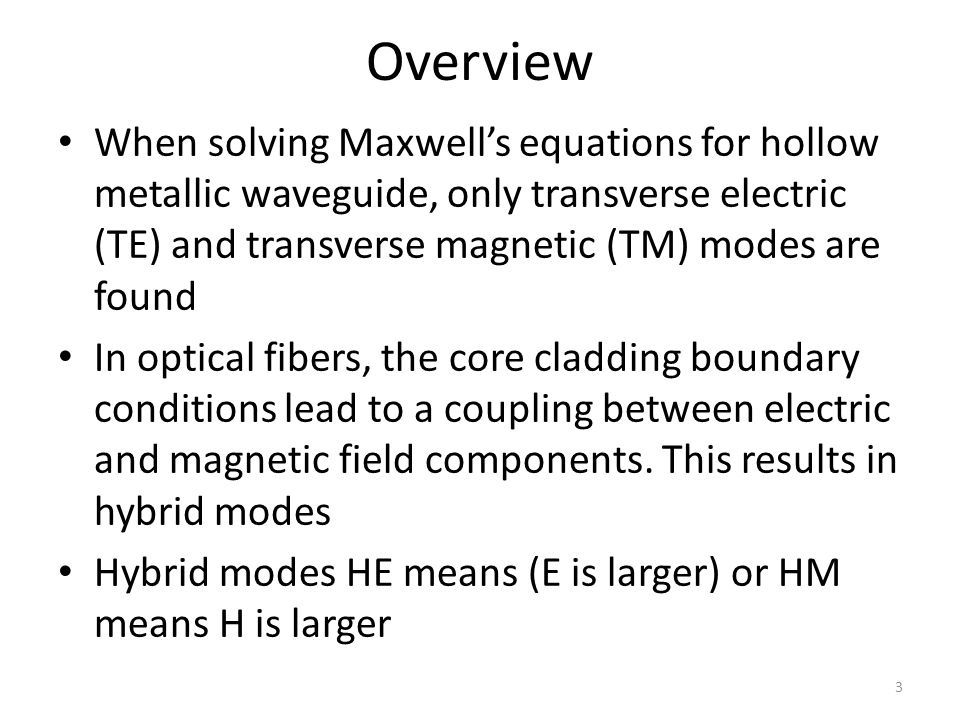 Overview When solving Maxwell's equations for hollow metallic waveguide, only transverse electric (TE) and transverse magnetic (TM) modes are found In
