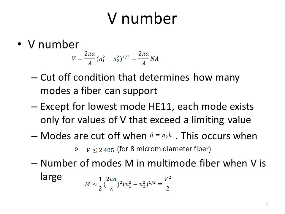 V number – Cut off condition that determines how many modes a fiber can support – Except for lowest mode HE11, each mode exists only for values of V t