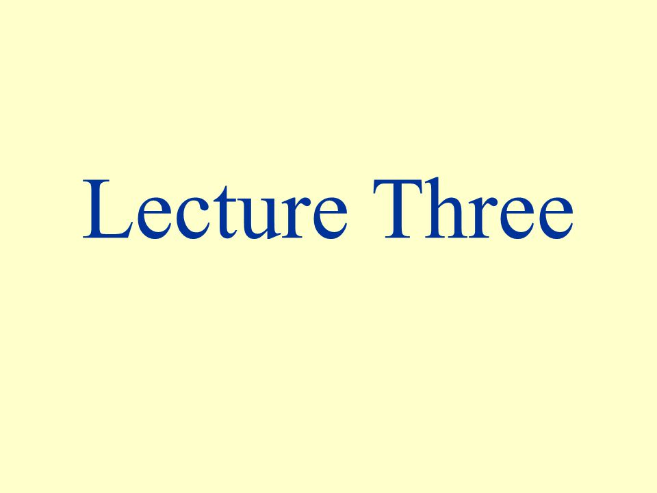 Lecture Three