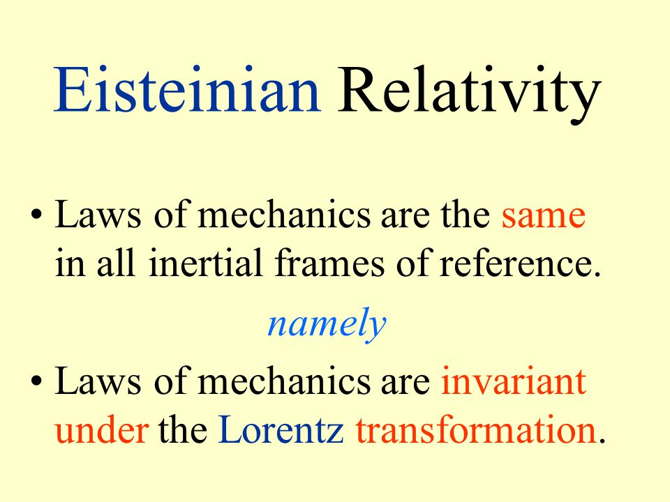 Eisteinian Relativity Laws of mechanics are the same in all inertial frames of reference.