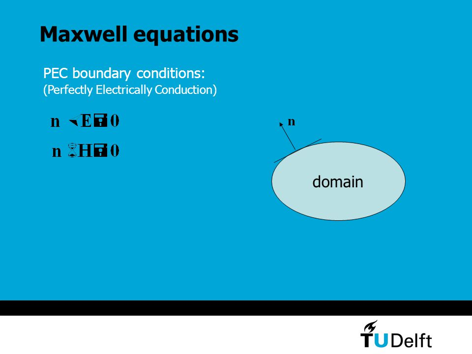 Maxwell equations PEC boundary conditions: (Perfectly Electrically Conduction) domain