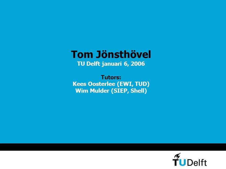 Tom Jönsthövel TU Delft januari 6, 2006 Tutors: Kees Oosterlee (EWI, TUD) Wim Mulder (SIEP, Shell)