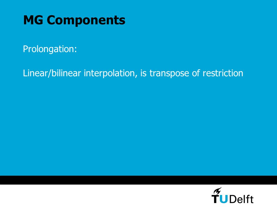 MG Components Prolongation: Linear/bilinear interpolation, is transpose of restriction
