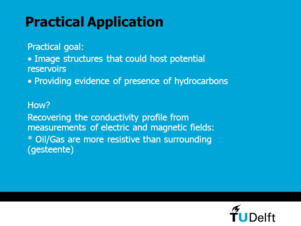 Practical Application Practical goal: Image structures that could host potential reservoirs Providing evidence of presence of hydrocarbons How.