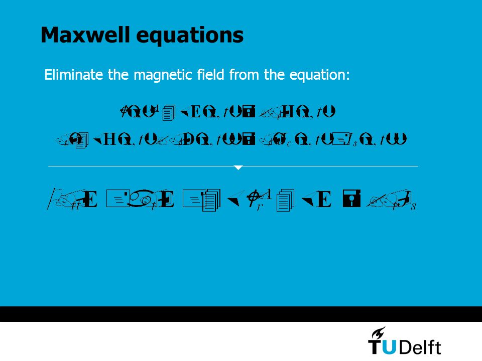 Maxwell equations Eliminate the magnetic field from the equation: 