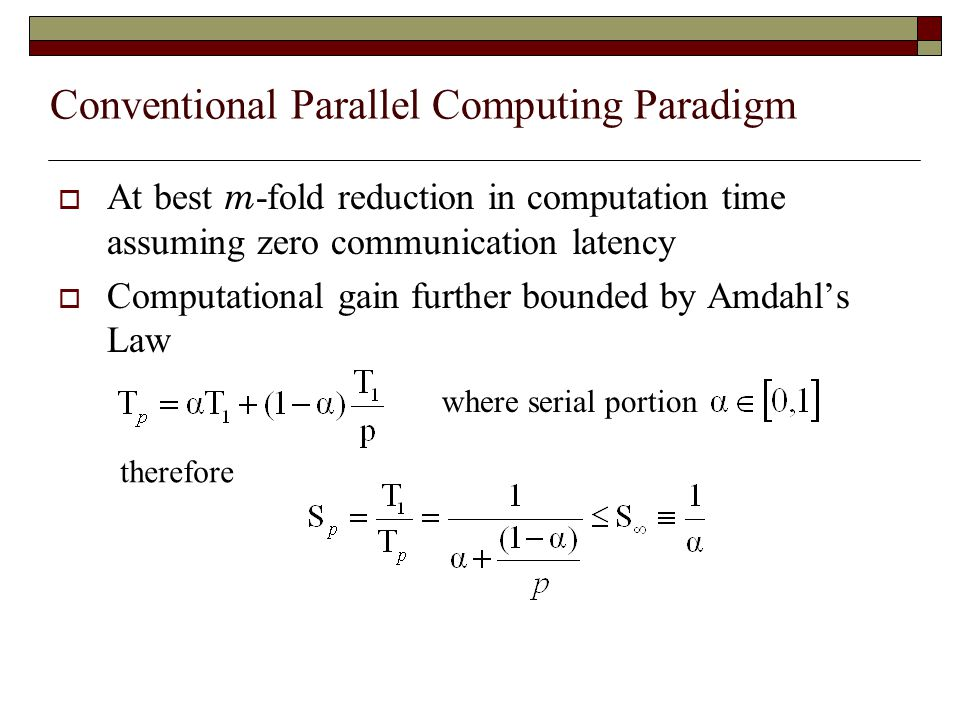  At best m -fold reduction in computation time assuming zero communication latency  Computational gain further bounded by Amdahl's Law where serial portion therefore