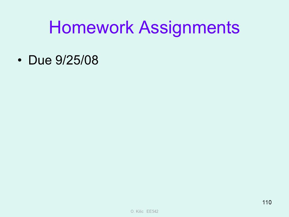 O. Kilic EE542 110 Homework Assignments Due 9/25/08